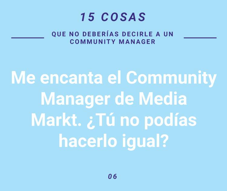 15 frases que no deberias decirle a un community manager. me encanta el de media markt